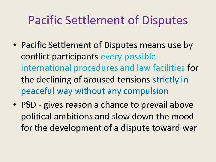 Pacific Settlement of Disputes • Pacific Settlement of Disputes means use by conflict participants