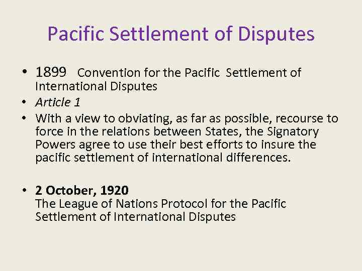 Pacific Settlement of Disputes • 1899 Convention for the Pacific Settlement of International Disputes