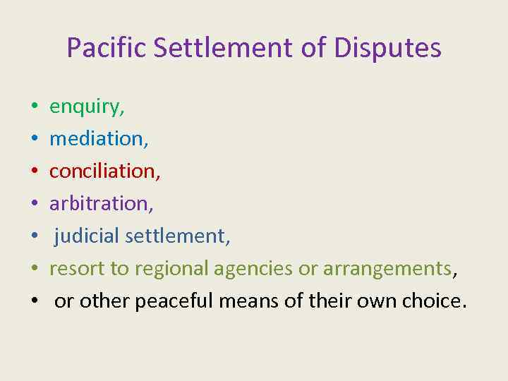 Pacific Settlement of Disputes • • enquiry, mediation, conciliation, arbitration, judicial settlement, resort to