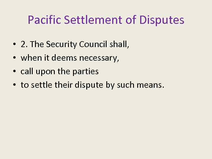 Pacific Settlement of Disputes • • 2. The Security Council shall, when it deems