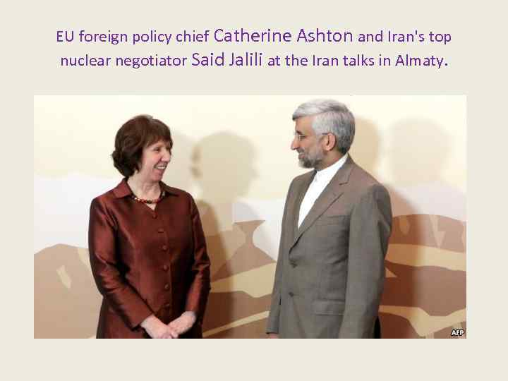 EU foreign policy chief Catherine Ashton and Iran's top nuclear negotiator Said Jalili at