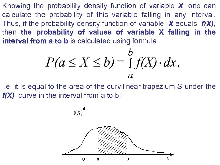 Knowing the probability density function of variable X, one can calculate the probability of