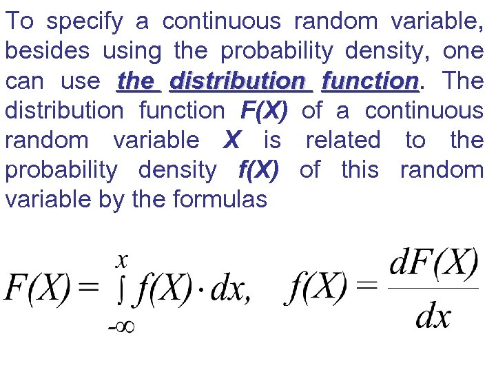 To specify a continuous random variable, besides using the probability density, one can use