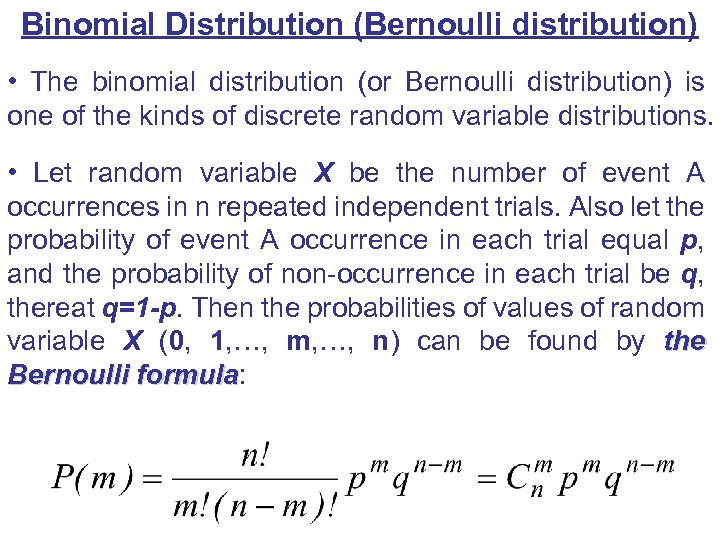 Binomial Distribution (Bernoulli distribution) • The binomial distribution (or Bernoulli distribution) is one of