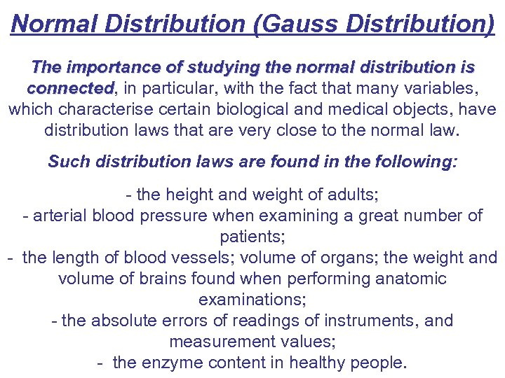 Normal Distribution (Gauss Distribution) The importance of studying the normal distribution is connected, in