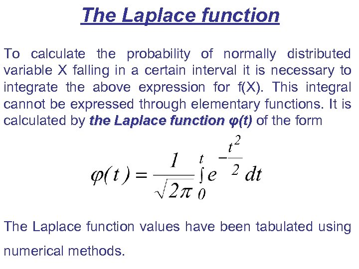 The Laplace function To calculate the probability of normally distributed variable X falling in