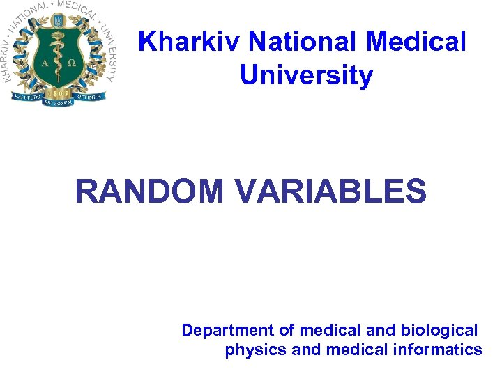 Kharkiv National Medical University RANDOM VARIABLES Department of medical and biological physics and medical