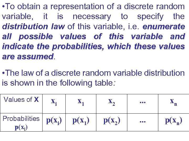 • To obtain a representation of a discrete random variable, it is necessary