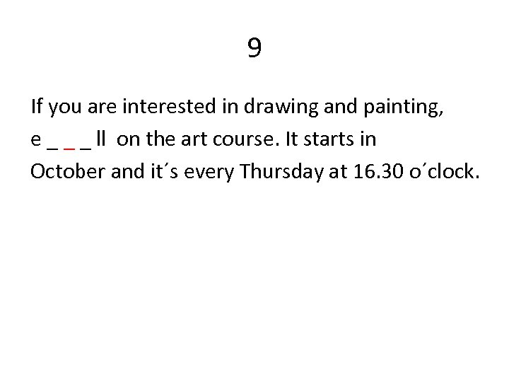 9 If you are interested in drawing and painting, e _ _ _ ll