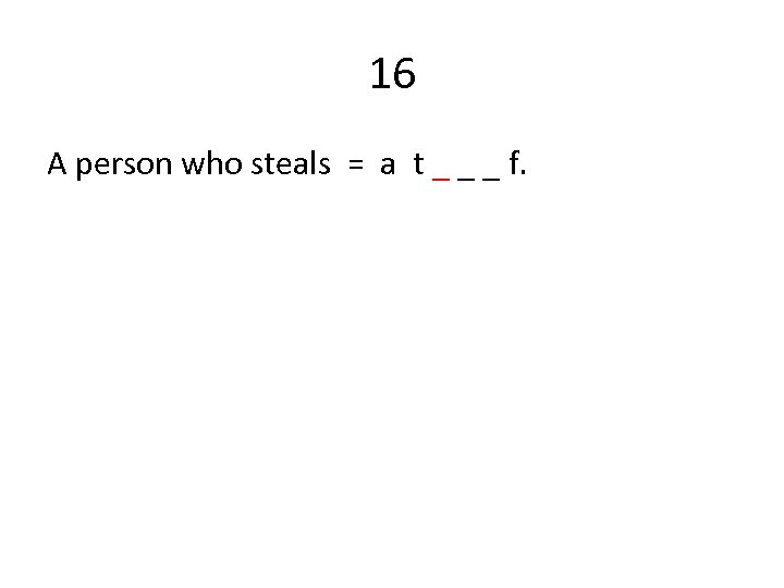16 A person who steals = a t _ _ _ f.