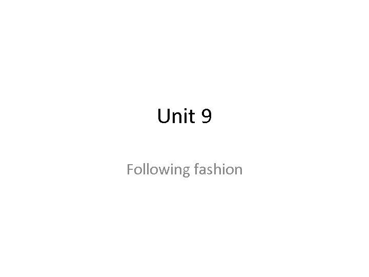 Unit 9 Following fashion