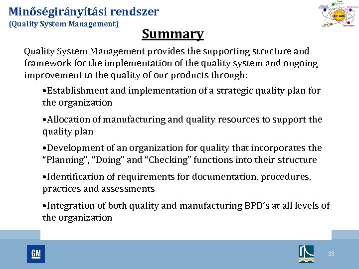 Minőségirányítási rendszer (Quality System Management) Summary Quality System Management provides the supporting structure and