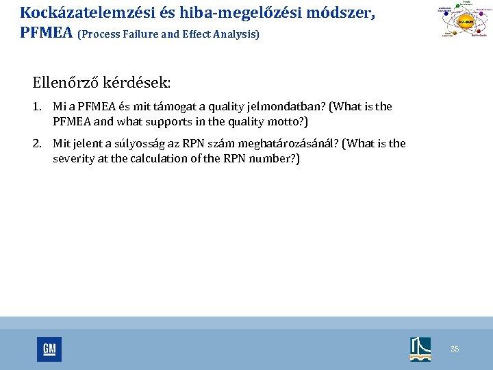 Kockázatelemzési és hiba-megelőzési módszer, PFMEA (Process Failure and Effect Analysis) Ellenőrző kérdések: 1. Mi