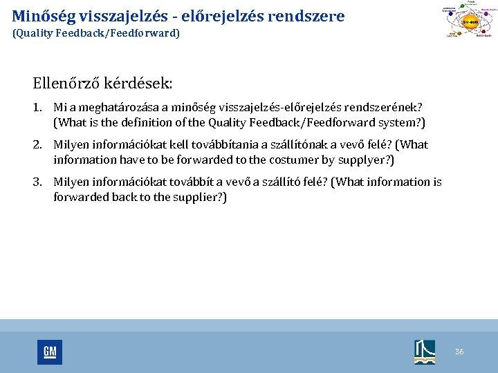 Minőség visszajelzés - előrejelzés rendszere (Quality Feedback/Feedforward) Ellenőrző kérdések: 1. Mi a meghatározása a