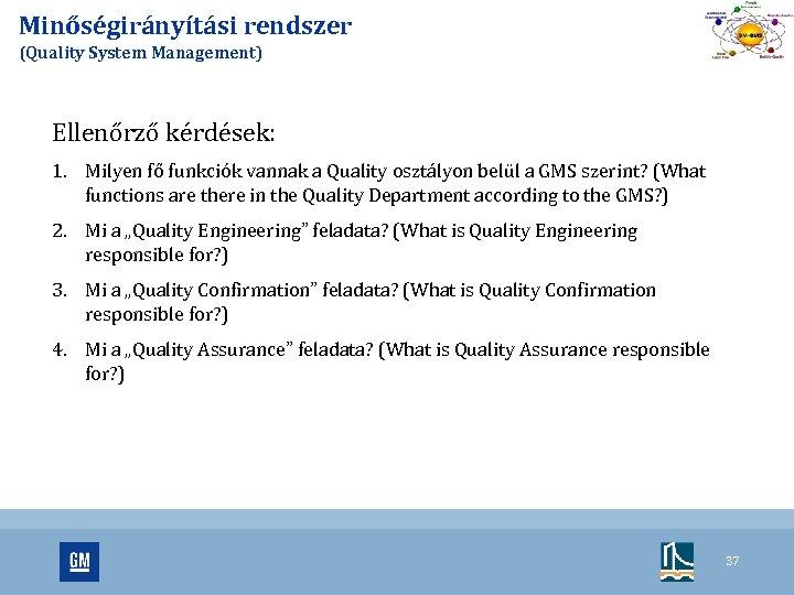 Minőségirányítási rendszer (Quality System Management) Ellenőrző kérdések: 1. Milyen fő funkciók vannak a Quality