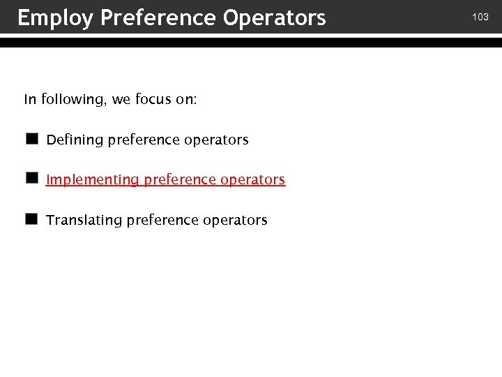 Employ Preference Operators In following, we focus on: v – Defining preference operators v