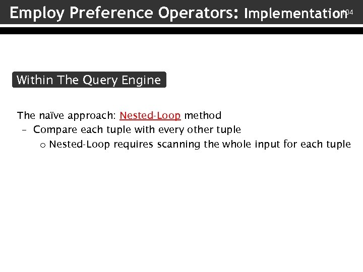 104 Employ Preference Operators: Implementation Within The Query Engine The naïve approach: Nested-Loop method