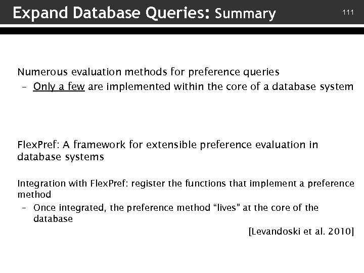 Expand Database Queries: Summary 111 Numerous evaluation methods for preference queries – Only a