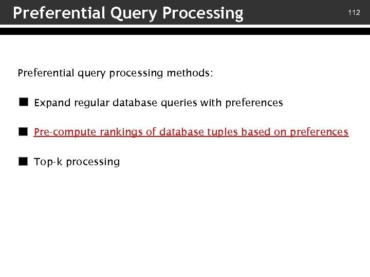 Preferential Query Processing 112 Preferential query processing methods: v – Expand regular database queries