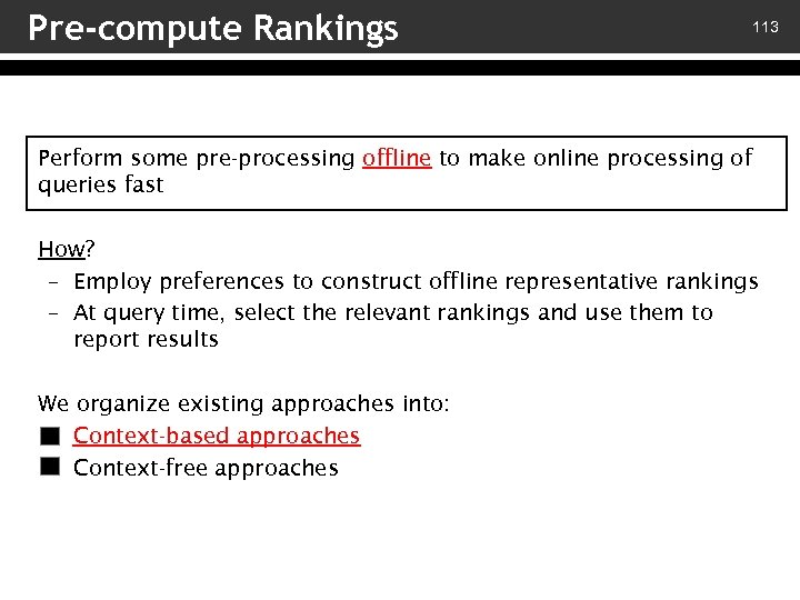 Pre-compute Rankings 113 Perform some pre-processing offline to make online processing of queries fast