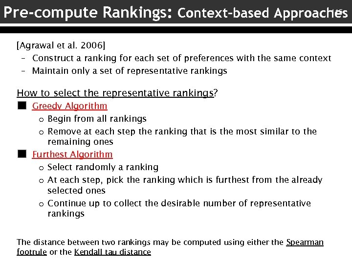 115 Pre-compute Rankings: Context-based Approaches [Agrawal et al. 2006] – Construct a ranking for