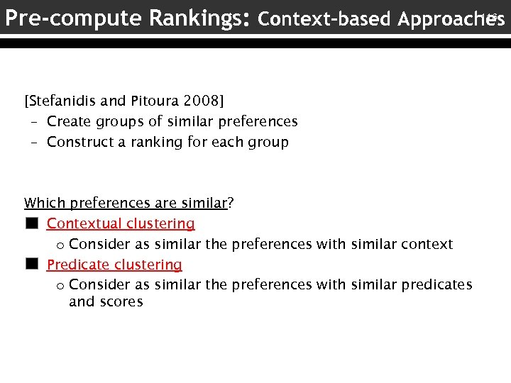116 Pre-compute Rankings: Context-based Approaches [Stefanidis and Pitoura 2008] – Create groups of similar