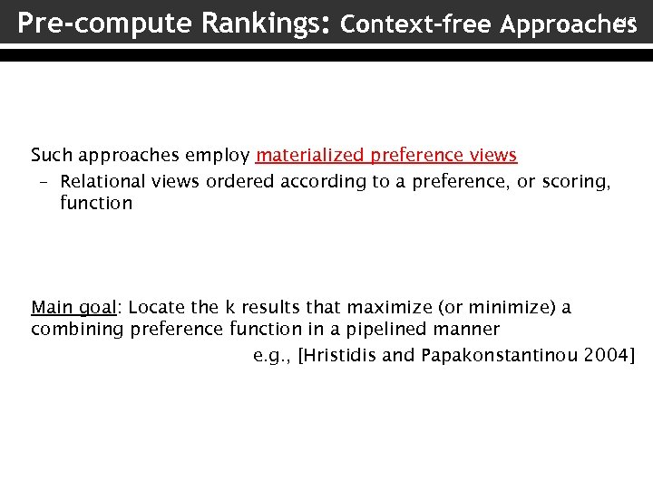 117 Pre-compute Rankings: Context-free Approaches Such approaches employ materialized preference views – Relational views