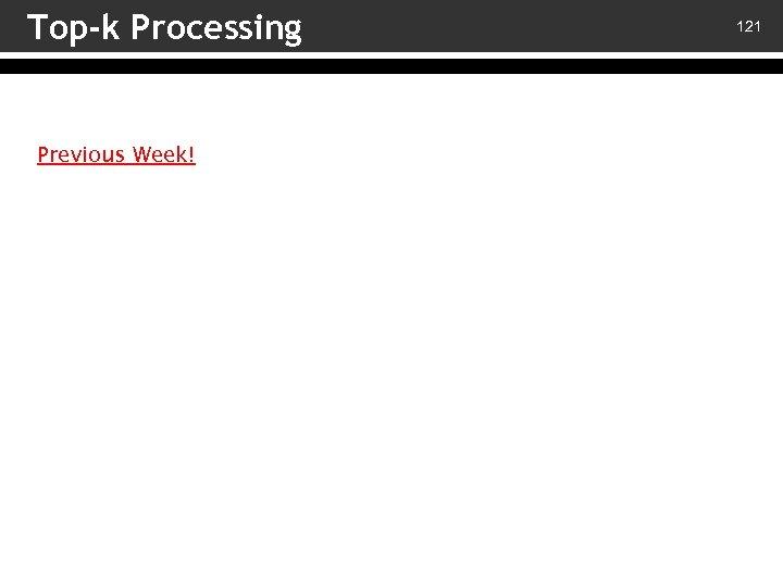 Top-k Processing Previous Week! 121