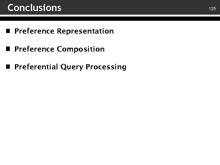 Conclusions Preference Representation Preference Composition Preferential Query Processing 125
