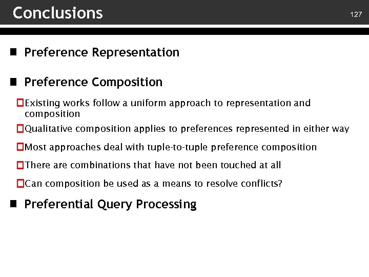 Conclusions Preference Representation Preference Composition Existing works follow a uniform approach to representation and