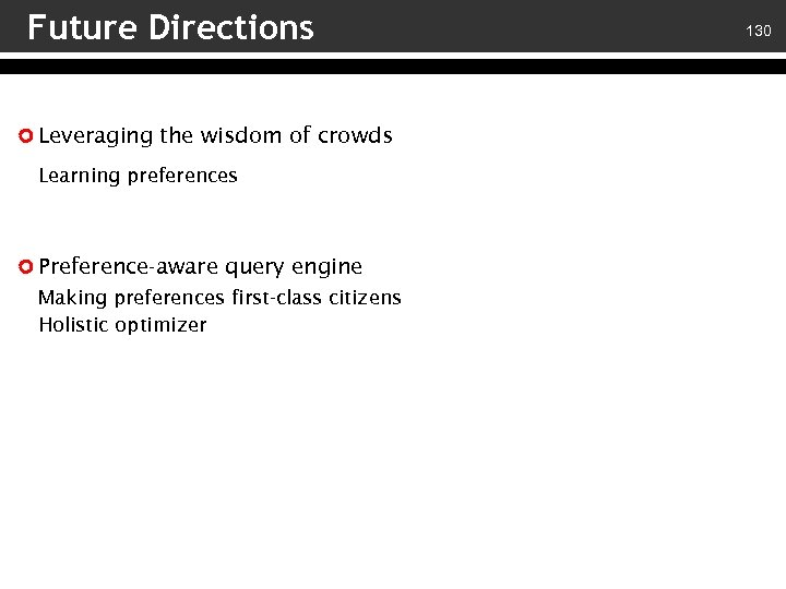 Future Directions Leveraging the wisdom of crowds Learning preferences Preference-aware query engine Making preferences