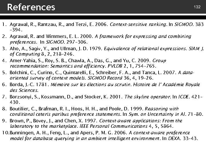 References 132 1. Agrawal, R. , Rantzau, R. , and Terzi, E. 2006. Context-sensitive