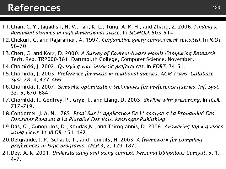 References 133 11. Chan, C. Y. , Jagadish, H. V. , Tan, K. -L.