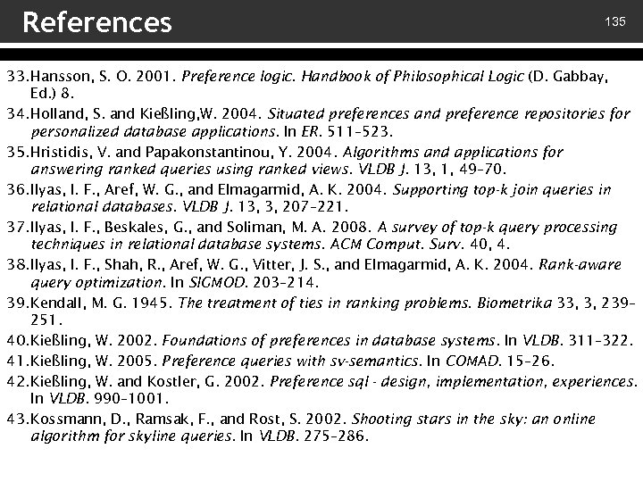 References 135 33. Hansson, S. O. 2001. Preference logic. Handbook of Philosophical Logic (D.