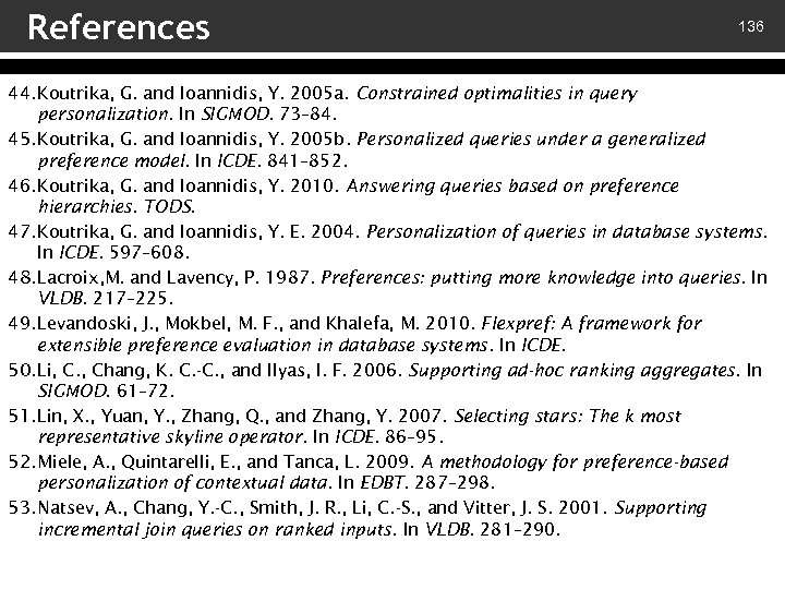 References 136 44. Koutrika, G. and Ioannidis, Y. 2005 a. Constrained optimalities in query