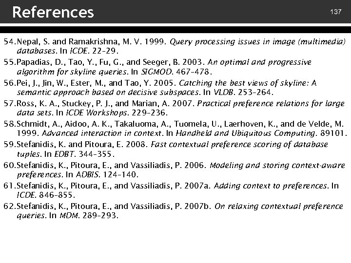 References 137 54. Nepal, S. and Ramakrishna, M. V. 1999. Query processing issues in