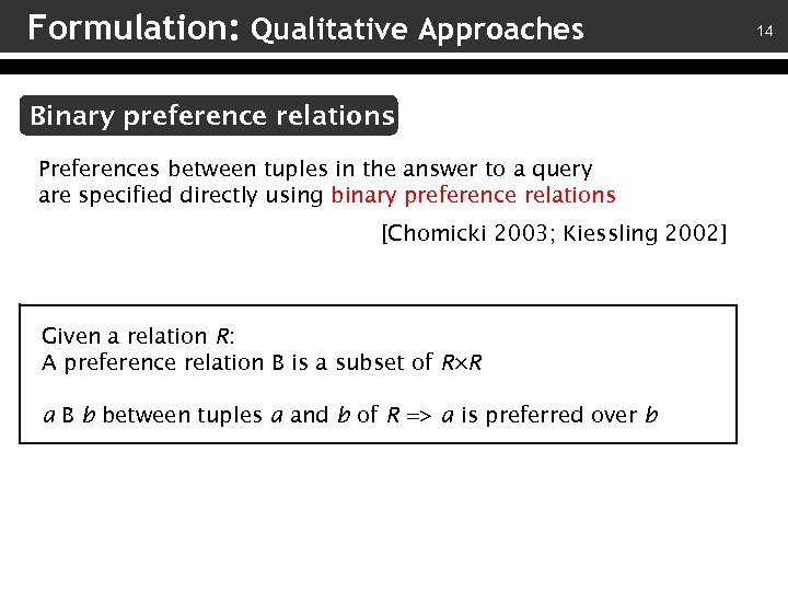 Formulation: Qualitative Approaches Binary preference relations Preferences between tuples in the answer to a