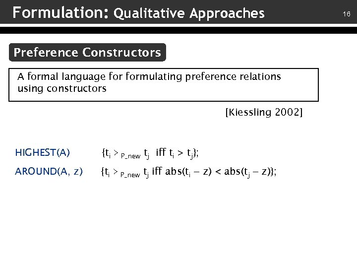Formulation: Qualitative Approaches Preference Constructors A formal language formulating preference relations using constructors [Kiessling