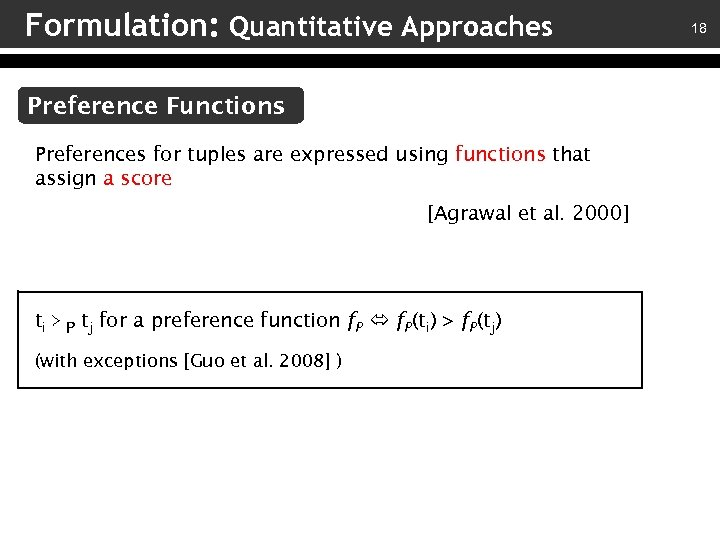 Formulation: Quantitative Approaches Preference Functions Preferences for tuples are expressed using functions that assign