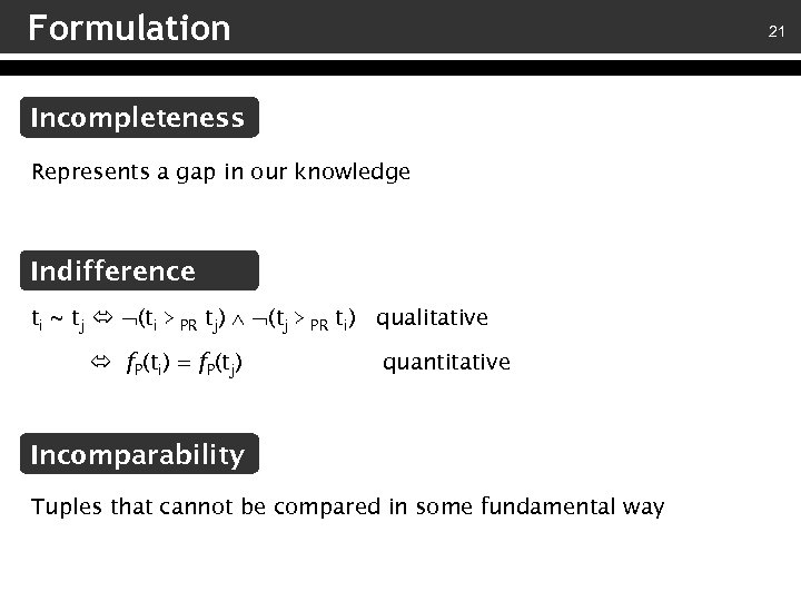 Formulation 21 Incompleteness Represents a gap in our knowledge Indifference ti ~ tj (ti