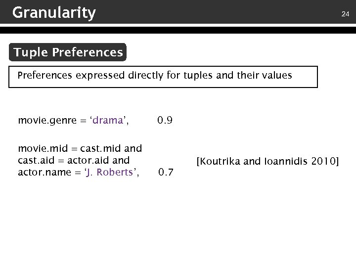 Granularity 24 Tuple Preferences expressed directly for tuples and their values movie. genre =