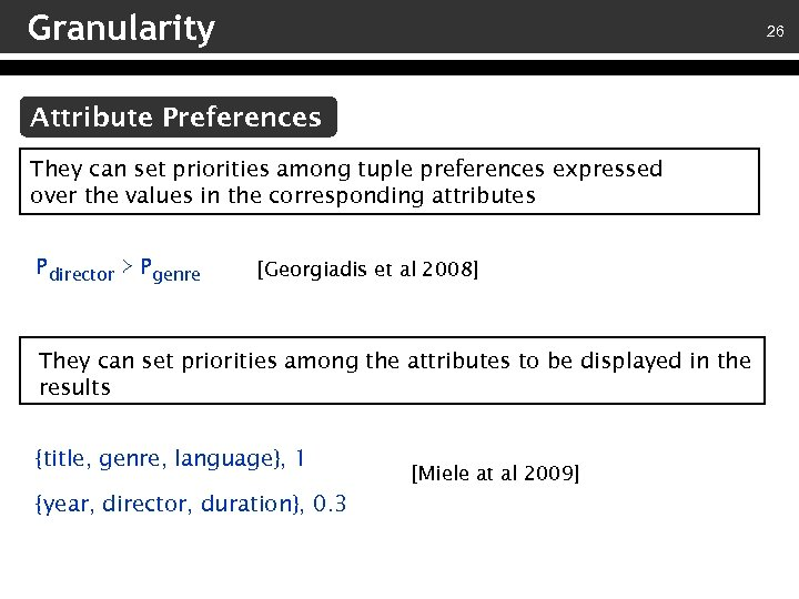 Granularity 26 Attribute Preferences They can set priorities among tuple preferences expressed over the