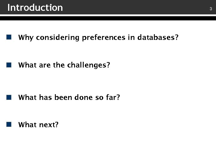 Introduction Why considering preferences in databases? What are the challenges? What has been done