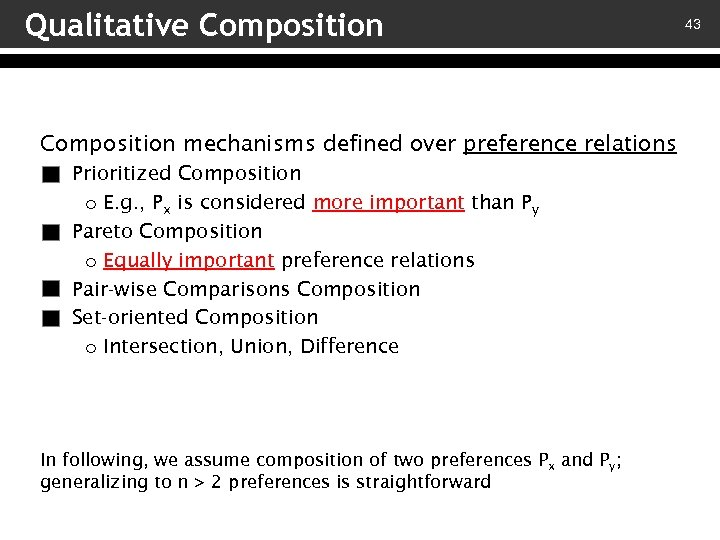 Qualitative Composition mechanisms defined over preference relations – Prioritized Composition o E. g. ,