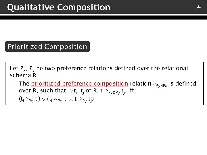 Qualitative Composition Prioritized Composition Let Px, Py be two preference relations defined over the