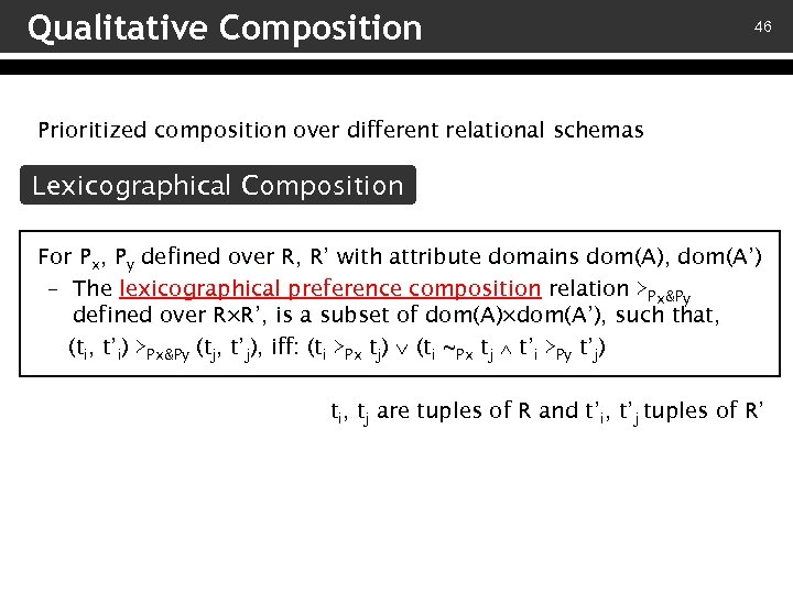 Qualitative Composition 46 Prioritized composition over different relational schemas Lexicographical Composition For Px, Py