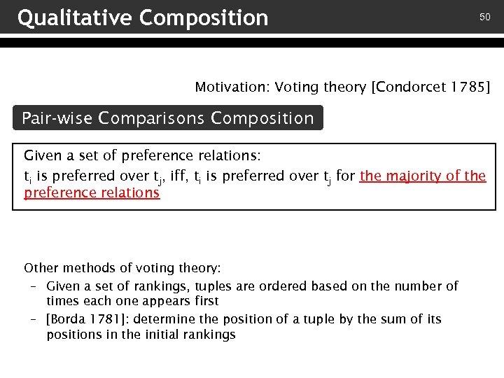 Qualitative Composition 50 Motivation: Voting theory [Condorcet 1785] Pair-wise Comparisons Composition Given a set