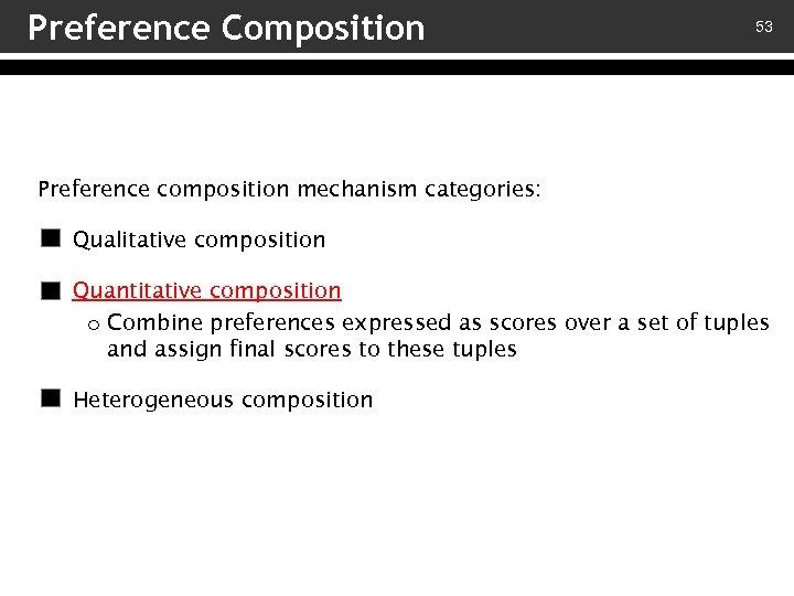 Preference Composition 53 Preference composition mechanism categories: – Qualitative composition – Quantitative composition o