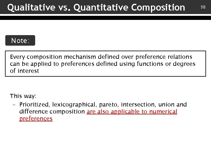 Qualitative vs. Quantitative Composition Note: Every composition mechanism defined over preference relations can be