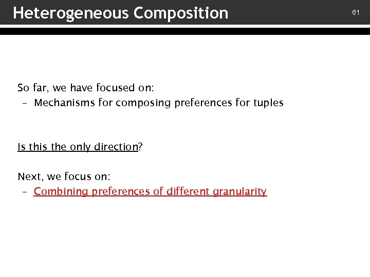 Heterogeneous Composition So far, we have focused on: – Mechanisms for composing preferences for